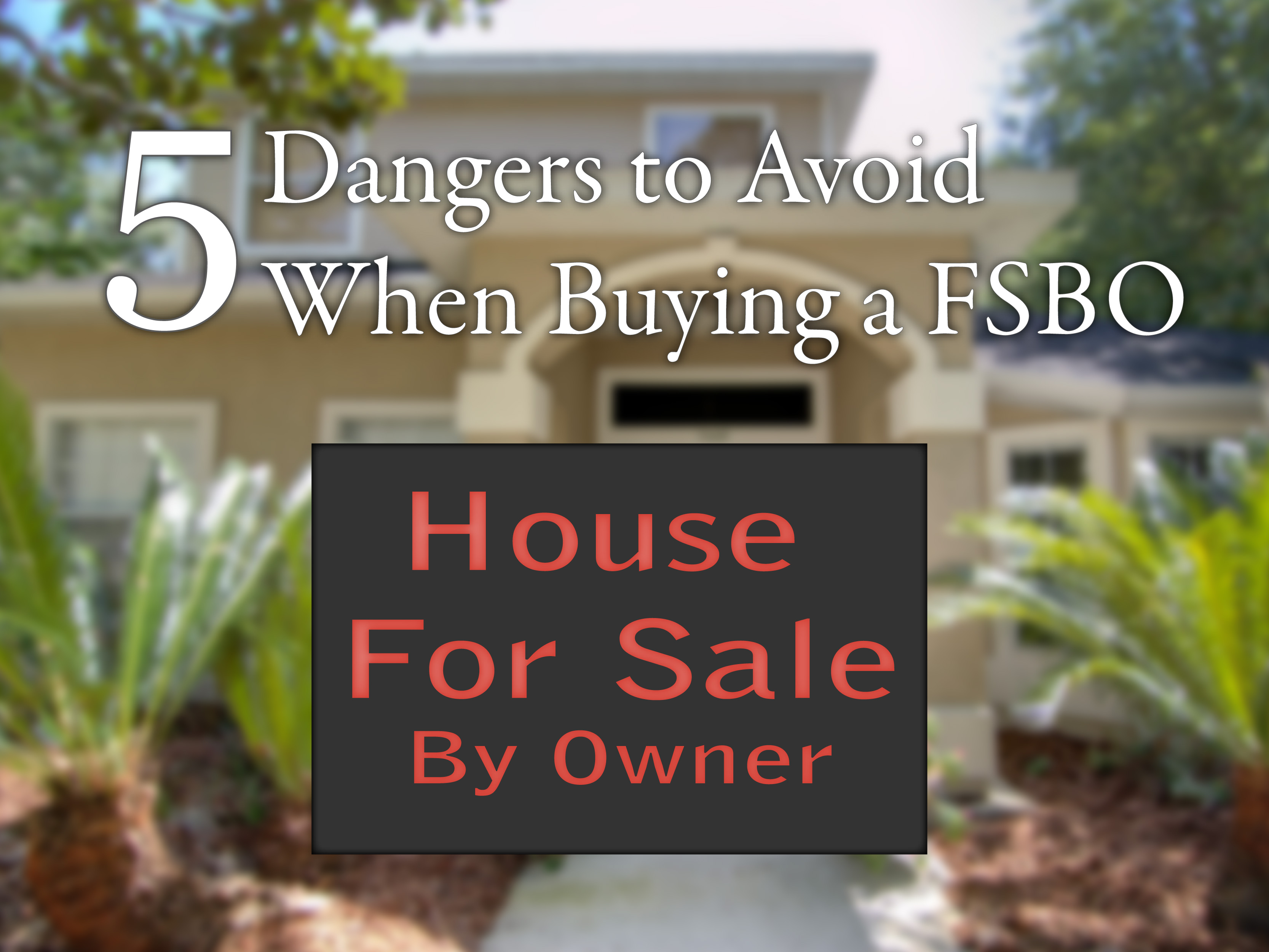 5 Dangers When Buying For Sale By Owner